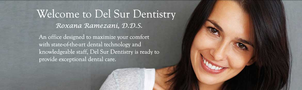 Welcome to Del Sur Dentistry office of Roxana Ramezani, D.D.S. An office designed to maximize your comfort with state-of-the-art dental technology and knowledgeable staff, Del Sur Dentistry is ready to provide exceptional dental care to residents of Del Sur and surrounding areas.